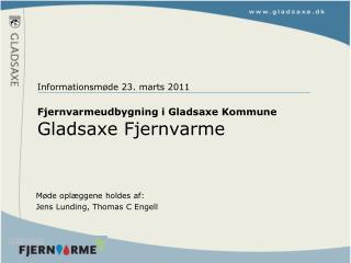 Informationsmøde 23. marts 2011  Fjernvarmeudbygning i Gladsaxe Kommune Gladsaxe Fjernvarme