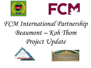 FCM International Partnership Beaumont –  Koh  Thom Project Update