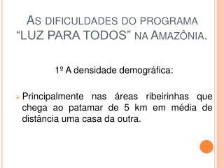 """As dificuldades do programa """"LUZ PARA TODOS"""" na Amazônia."""