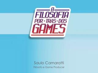 Saulo Camarotti Filósofo  e Game Producer