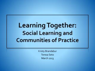 Learning Together:  Social Learning and Communities of Practice