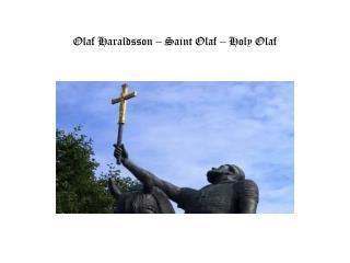 Olaf  Haraldsson  – Saint Olaf –  Holy  Olaf