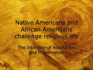 Native Americans and African Americans challenge religious life