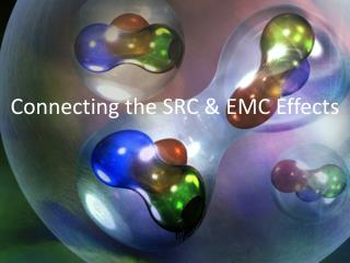 Connecting the SRC & EMC Effects