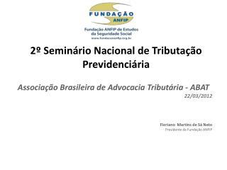 Associação Brasileira de Advocacia Tributária - ABAT 22/03/2012 Floriano  Martins de Sá Neto
