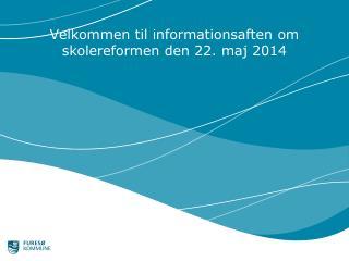 Velkommen til informationsaften om skolereformen den 22. maj 2014