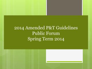 2014 Amended P&T Guidelines Public Forum Spring Term 2014
