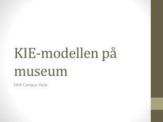 KIE-modellen p� museum