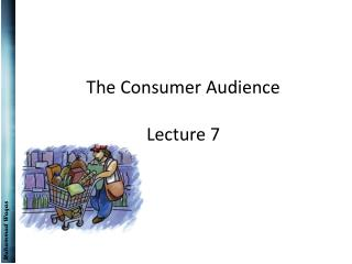 The Consumer  Audience Lecture 7