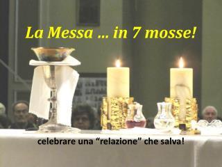 La Messa … in 7 mosse!
