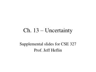 Ch. 13 – Uncertainty