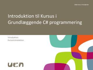 Introduktion til  Kursus i  Grundlæggende C#  programmering