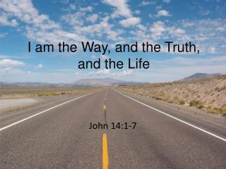 I am the Way, and the Truth, and the Life
