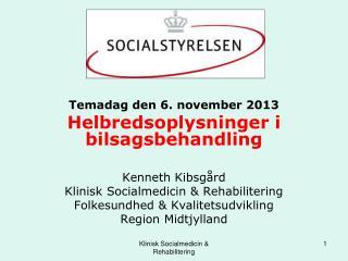 Temadag den 6. november 2013 Helbredsoplysninger i  bilsagsbehandling Kenneth Kibsgård