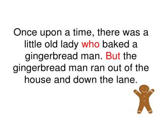 So  the little old lady chased the gingerbread man down the lane  until  he came to a horse.