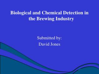 Biological and Chemical Detection in the Brewing Industry   Submitted by: David Jones