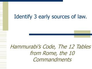 Identify 3 early sources of law.