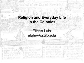 Religion and Everyday Life  in the Colonies   Eileen Luhr  eluhrcsulb