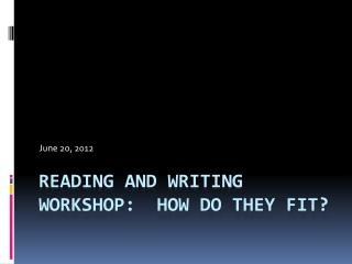 Reading and writing workshop:  how do they fit?