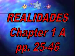 REALIDADES Chapter 1 A pp. 25-46
