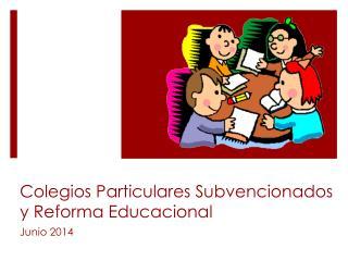 Colegios Particulares Subvencionados y Reforma Educacional