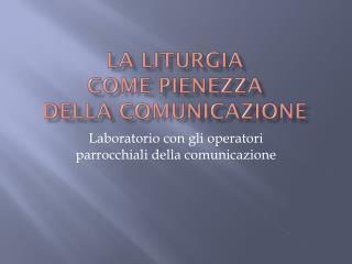 La Liturgia  come pienezza  della  comunicazione