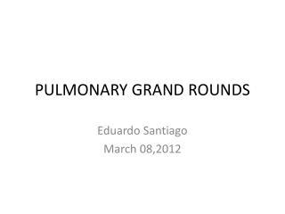 PULMONARY GRAND ROUNDS