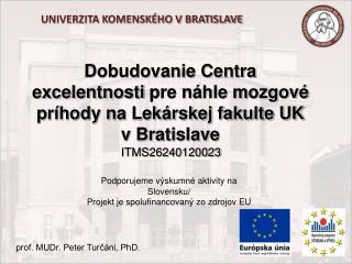 Dobudovanie Centra  excelentnosti  pre náhle mozgové príhody na Lekárskej fakulte UK v Bratislave