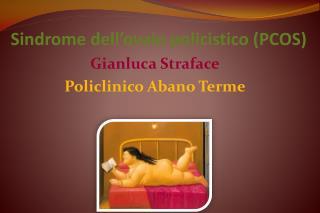 Sindrome dell'ovaio policistico (PCOS) Gianluca Straface Policlinico Abano Terme