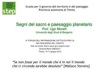 Segni del sacro e paesaggio planetario Prof. Ugo Morelli Università degli Studi di Bergamo