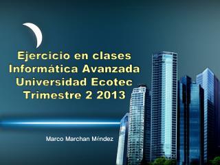 Ejercicio en clases Inform�tica Avanzada Universidad  Ecotec Trimestre 2 2013