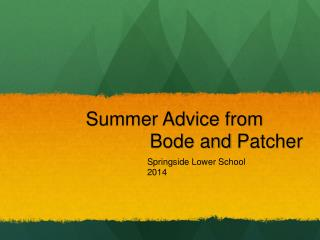 Summer Advice from  Bode and  Patcher