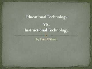 Educational Technology  vs. Instructional Technology