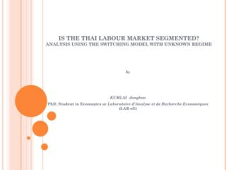 IS THE THAI LABOUR MARKET SEGMENTED? ANALYSIS USING THE SWITCHING MODEL WITH UNKNOWN REGIME
