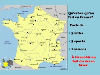 Qu'est-ce qu'on  fait en France ?   Parle de… • 3  villes •  3  sports •  2  saisons