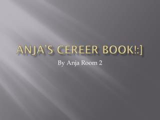 ANJA'S CEREER BOOK!:]