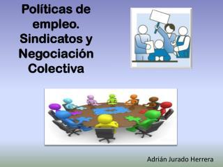 Políticas de empleo. Sindicatos y Negociación Colectiva