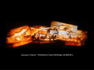 Lascaux, France - Prehistoric  Cave Paintings  16,000 B .C.