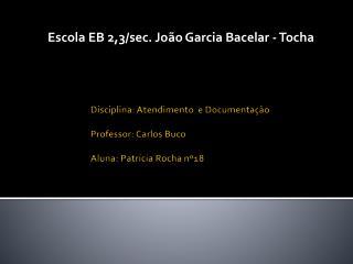 Disciplina: Atendimento  e Documentação Professor: Carlos Buco Aluna: Patrícia Rocha nº18