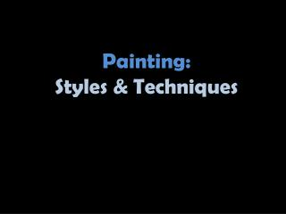 Painting:  Styles & Techniques