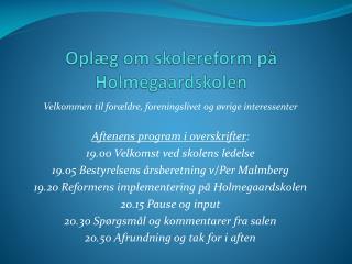 Oplæg om skolereform på Holmegaardskolen