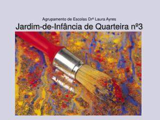 Agrupamento de Escolas  Drª  Laura Ayres Jardim-de-Infância de Quarteira nº3