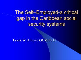 The Self Employed-a critical gap in the Caribbean social security systems
