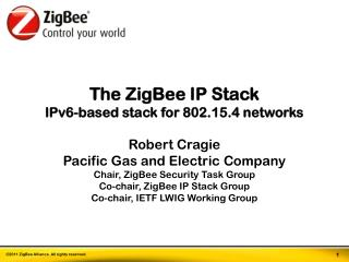 The  ZigBee  IP Stack IPv6-based stack for 802.15.4 networks Robert  Cragie