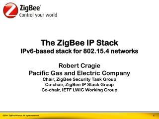 The  ZigBee  IP Stack IPv6-based stack for 802.15.4 networks Robert  Cragie
