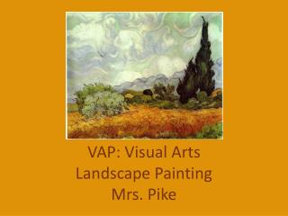 VAP: Visual Arts Landscape Painting Mrs. Pike