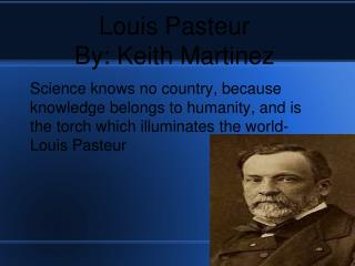 Louis Pasteur By: Keith Martinez