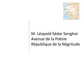 M. Léopold Sédar Senghor Avenue de la Poèsie République de la Négritude