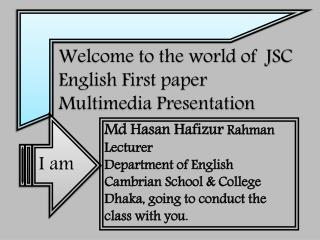 Welcome to the world of   J SC        		 English  First paper 		 Multimedia Presentation