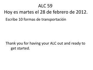 ALC  59  Hoy  es martes el 28  de  febrero  de 2012.
